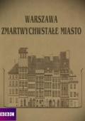 Warszawa. Zmartwychwstałe miasto